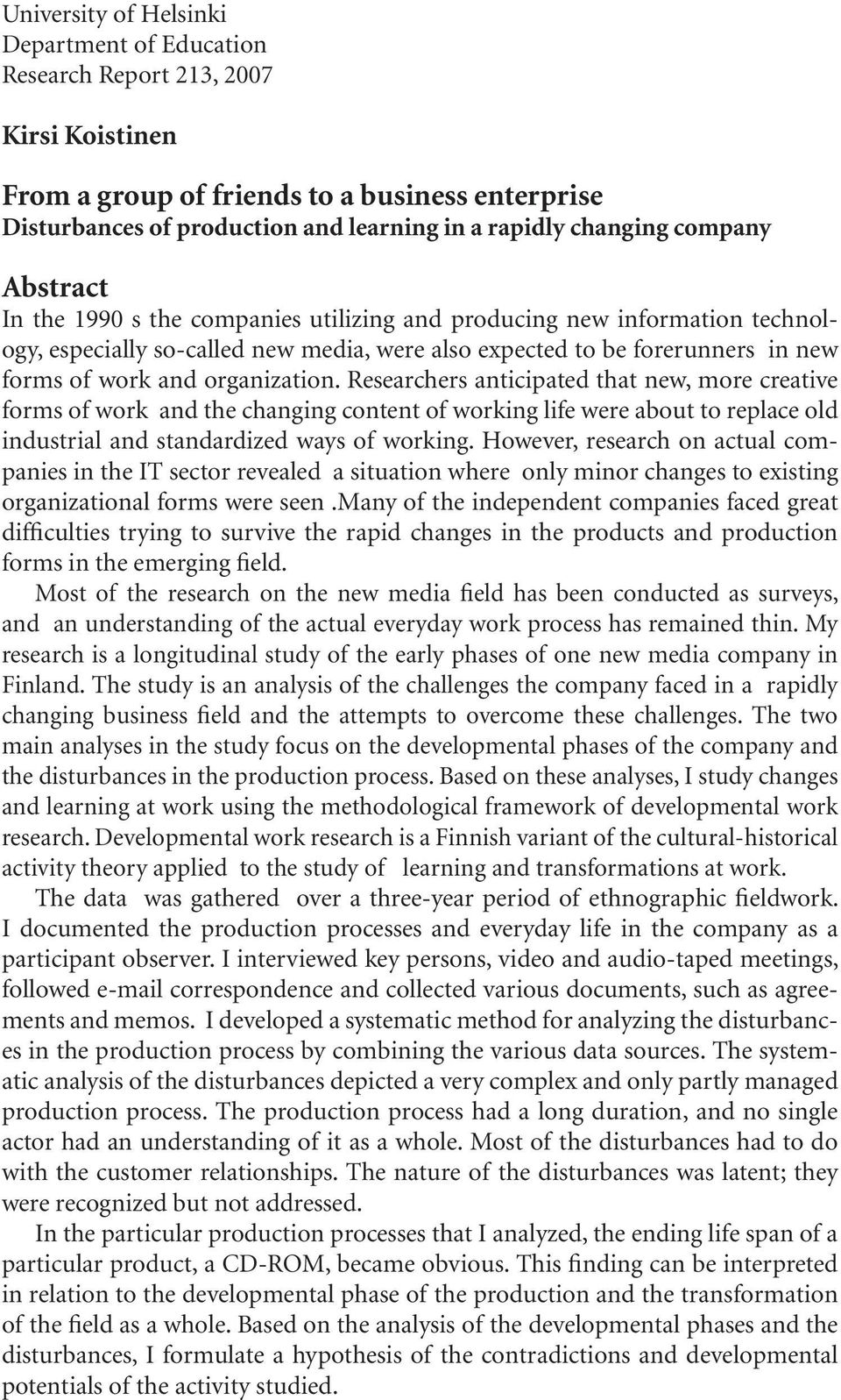 organization. Researchers anticipated that new, more creative forms of work and the changing content of working life were about to replace old industrial and standardized ways of working.
