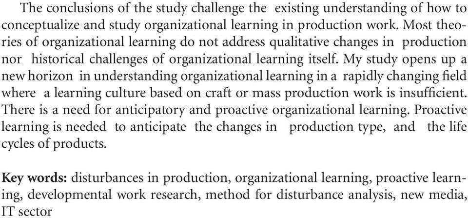 My study opens up a new horizon in understanding organizational learning in a rapidly changing field where a learning culture based on craft or mass production work is insufficient.