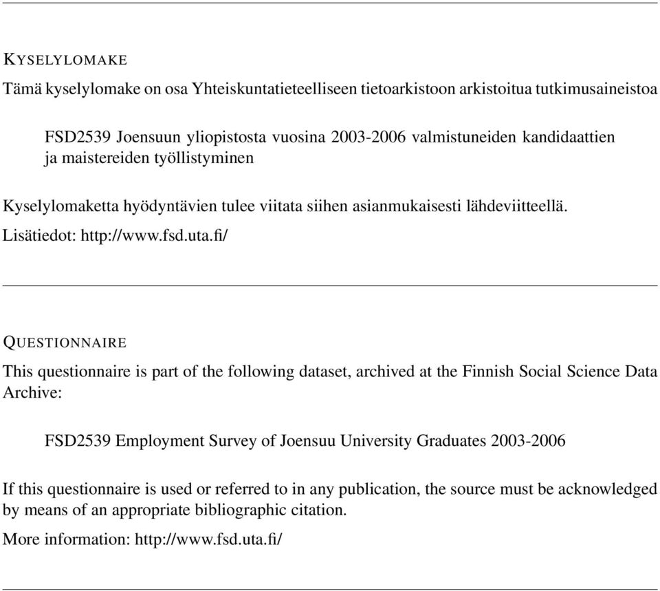 fi/ QUESTIONNAIRE This questionnaire is part of the following dataset, archived at the Finnish Social Science Data Archive: FSD2539 Employment Survey of Joensuu University