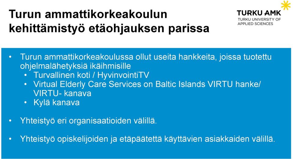 Virtual Elderly Care Services on Baltic Islands VIRTU hanke/ VIRTU- kanava Kylä kanava Yhteistyö