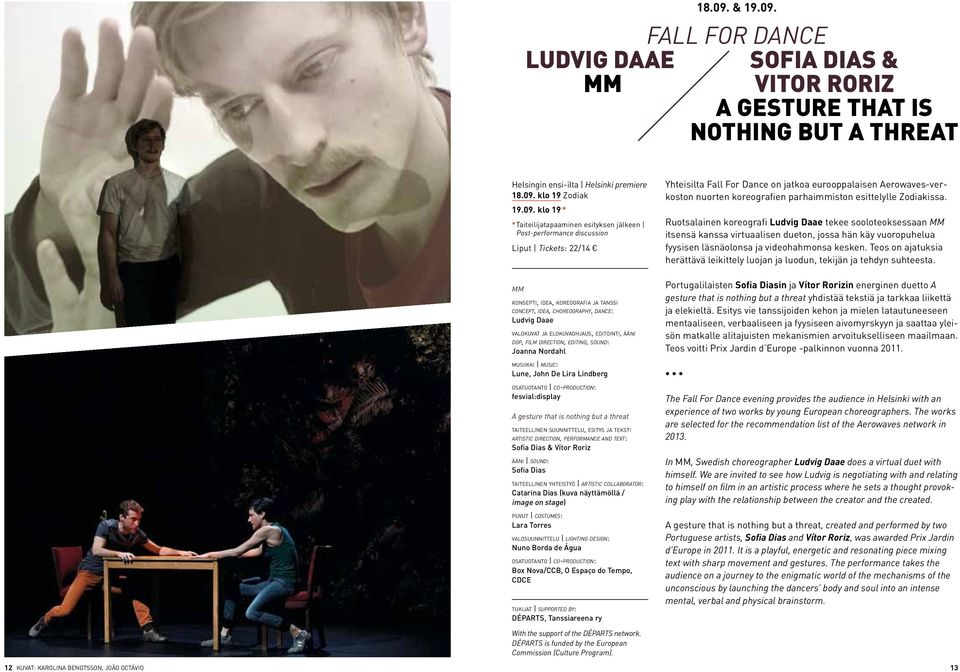 FALL FOR DANCE SOFIA DIAS & VITOR RORIZ A GESTURE THAT IS NOTHING BUT A THREAT Helsingin ensi-ilta Helsinki premiere 18.09.