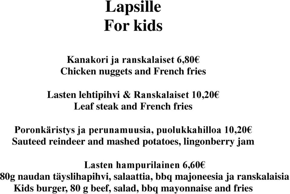 Sauteed reindeer and mashed potatoes, lingonberry jam Lasten hampurilainen 6,60 80g naudan
