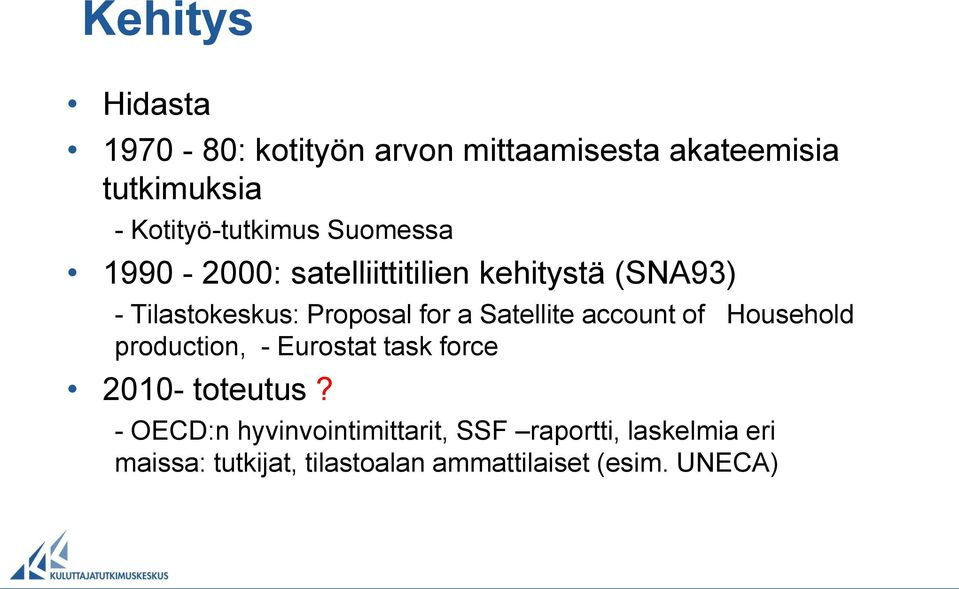 Proposal for a Satellite account of Household production, - Eurostat task force 2010- toteutus?