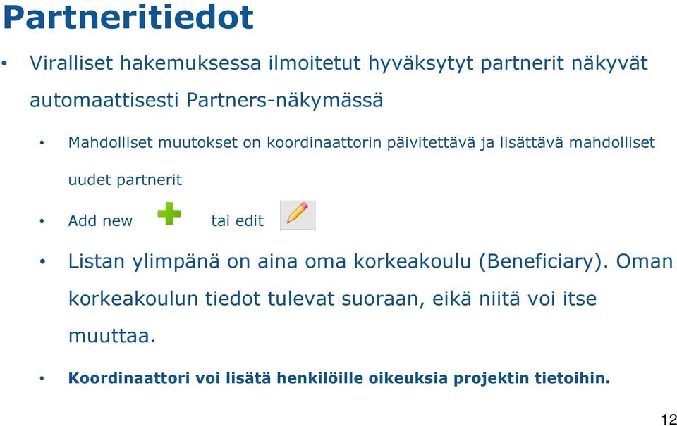 partnerit Add new tai edit Listan ylimpänä on aina oma korkeakoulu (Beneficiary).