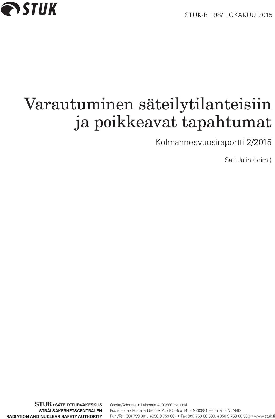 ) STUK SÄTEILYTURVAKESKUS STRÅLSÄKERHETSCENTRALEN RADIATION AND NUCLEAR SAFETY AUTHORITY Osoite/Address