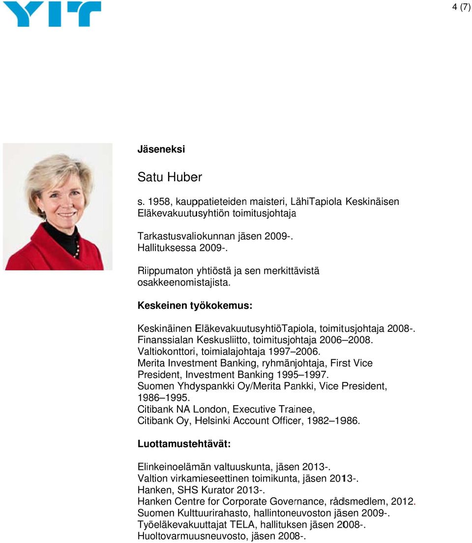 Merita Investment Banking, ryhmänjohtaja, First Vice President, Investment Banking 1995 1997. Suomen Yhdyspankki Oy/Merita Pankki, Vice President, 1986 1995.