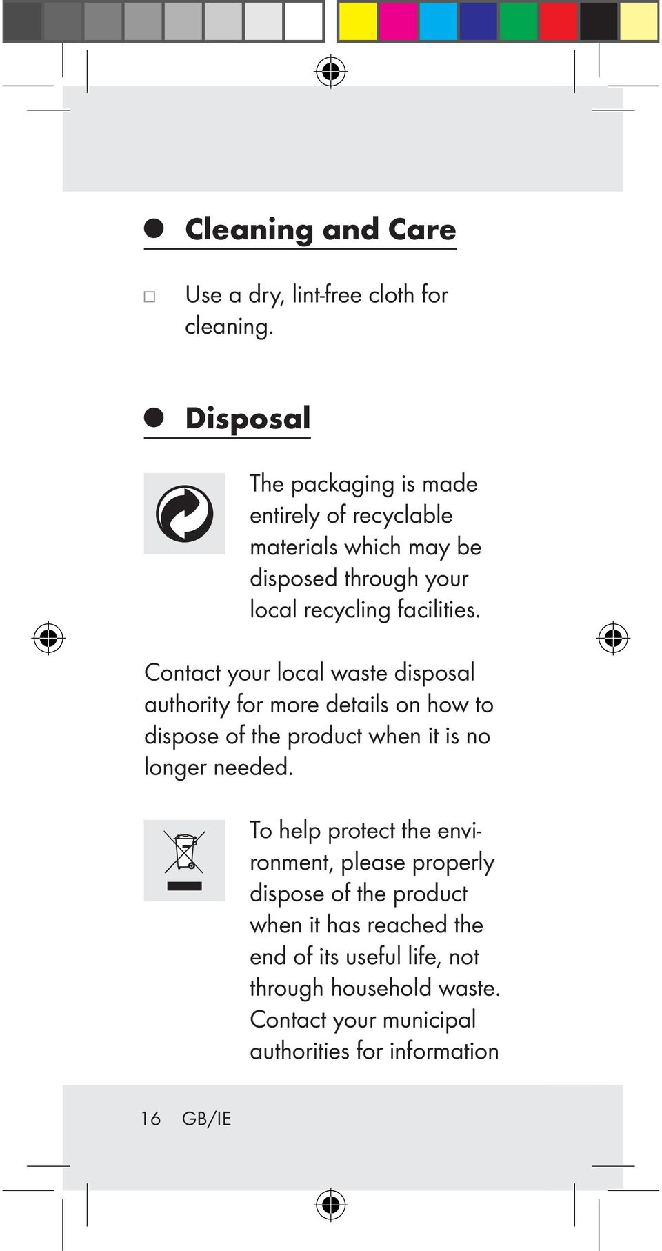 Contact your local waste disposal authority for more details on how to dispose of the product when it is no longer needed.