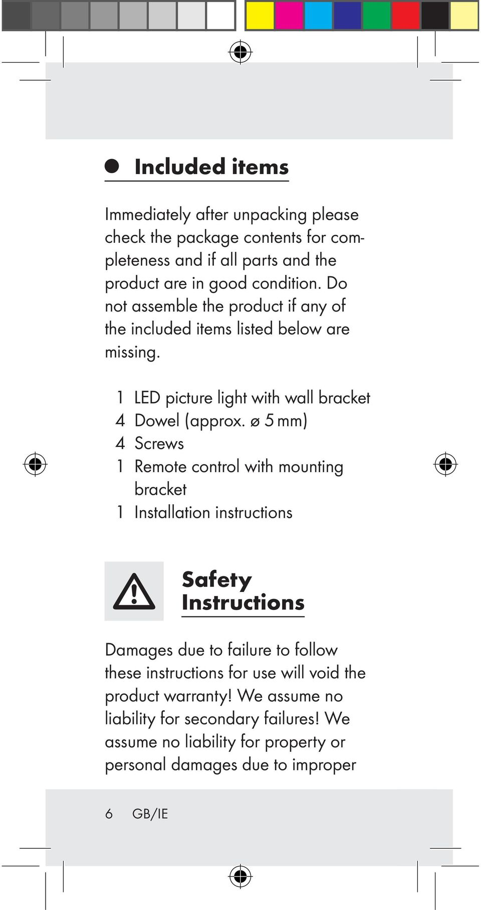 ø 5 mm) 4 Screws 1 Remote control with mounting bracket 1 Installation instructions Safety Instructions Damages due to failure to follow these