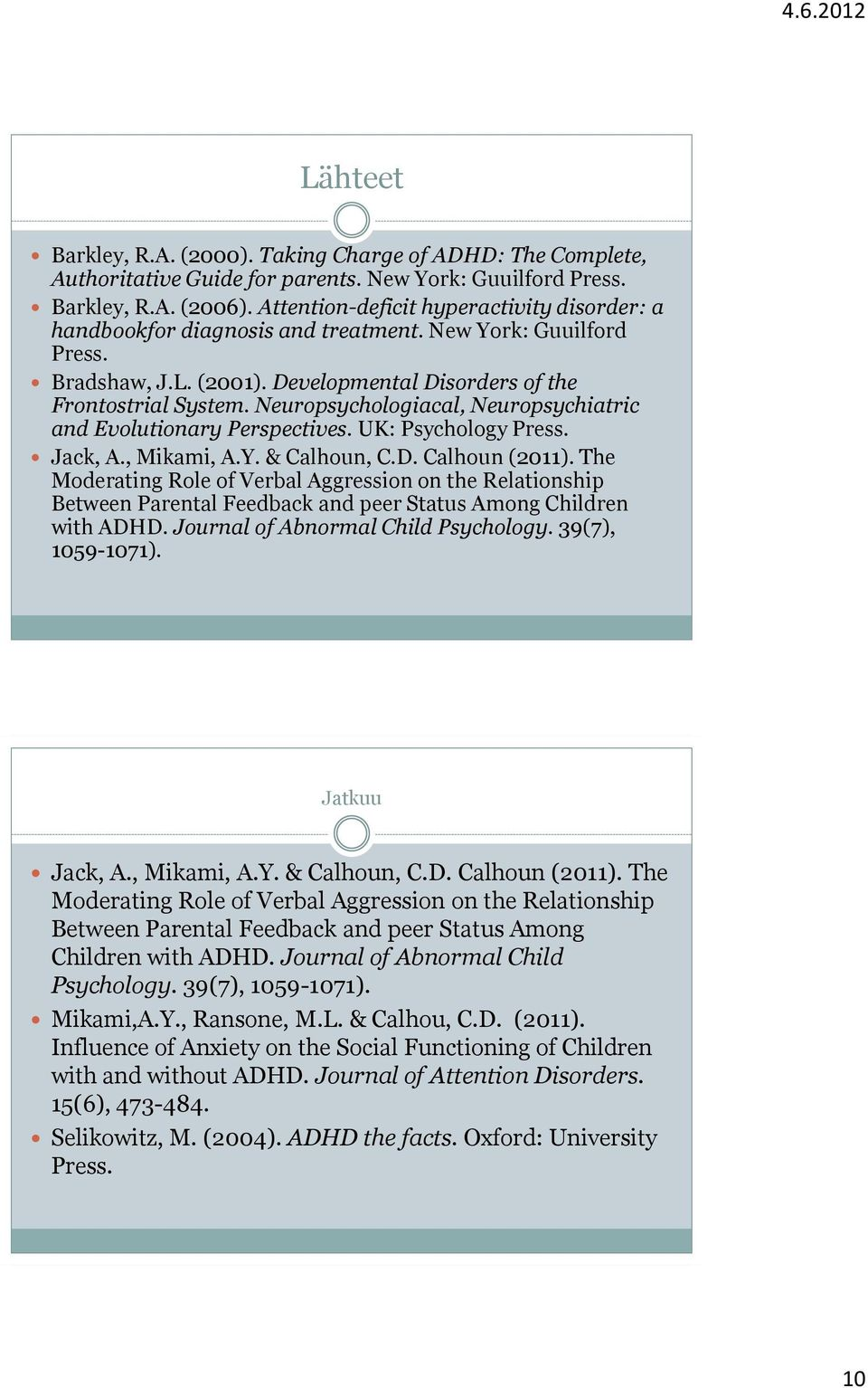 Neuropsychologiacal, Neuropsychiatric and Evolutionary Perspectives. UK: Psychology Press. Jack, A., Mikami, A.Y. & Calhoun, C.D. Calhoun (2011).