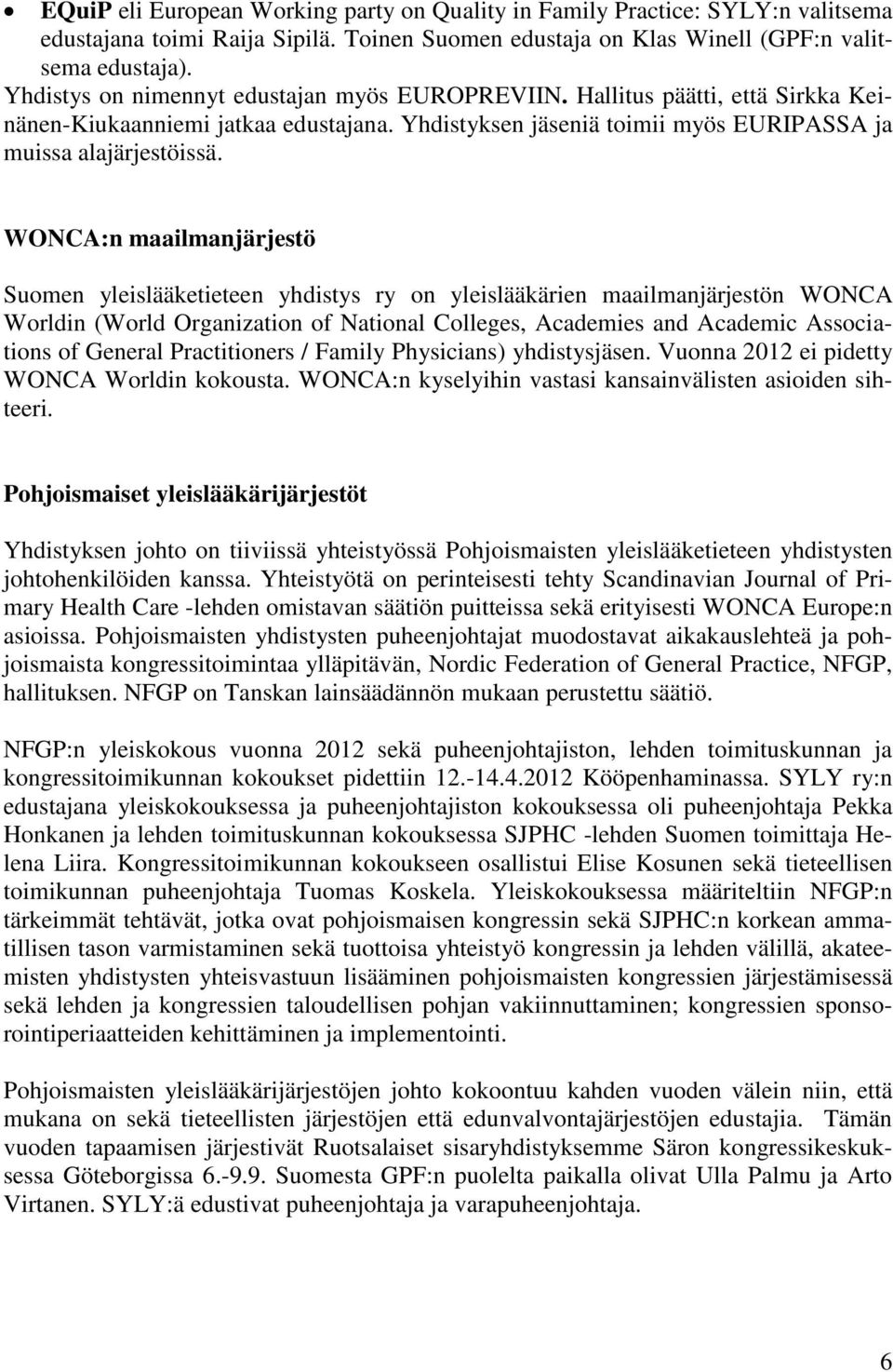 WONCA:n maailmanjärjestö Suomen yleislääketieteen yhdistys ry on yleislääkärien maailmanjärjestön WONCA Worldin (World Organization of National Colleges, Academies and Academic Associations of