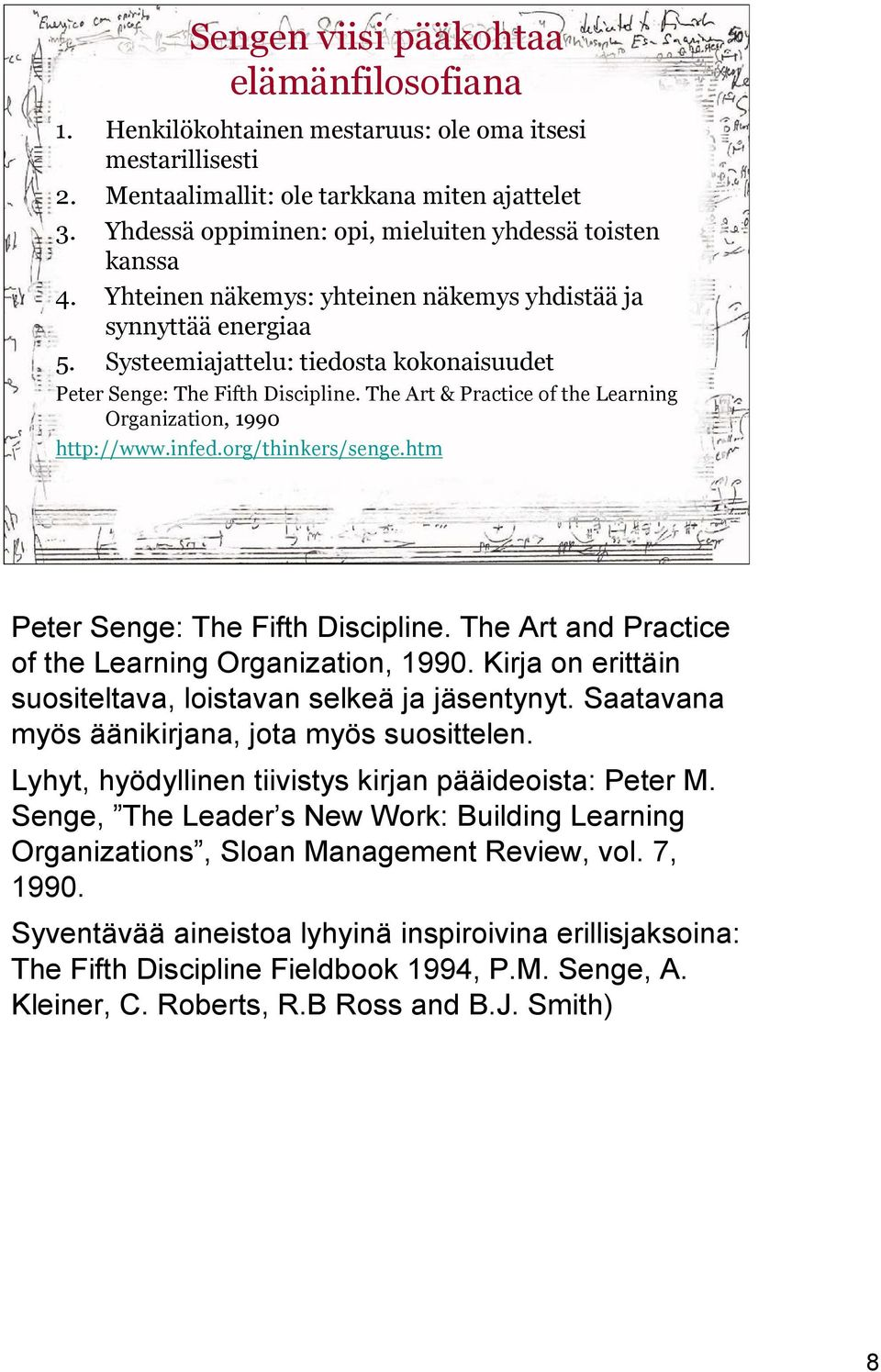 Systeemiajattelu: tiedosta kokonaisuudet Peter Senge: The Fifth Discipline. The Art & Practice of the Learning Organization, 1990 http://www.infed.org/thinkers/senge.