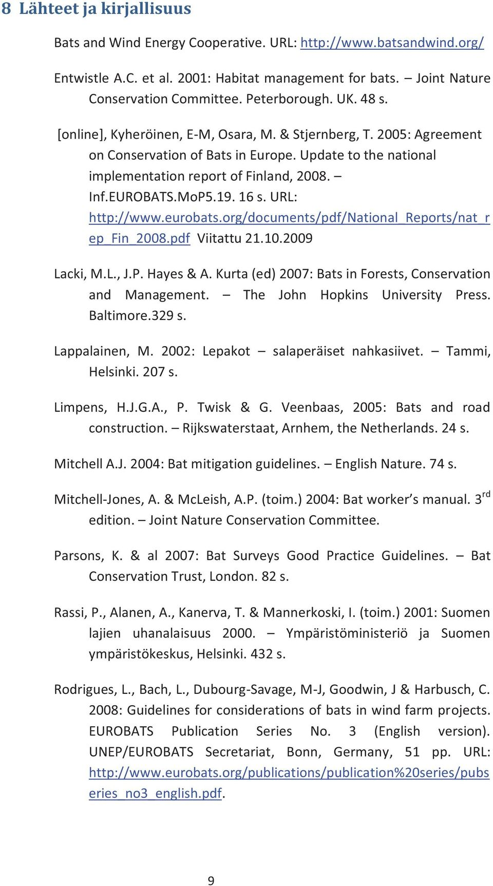 16 s. URL: http://www.eurobats.org/documents/pdf/national_reports/nat_r ep_fin_2008.pdf Viitattu 21.10.2009 Lacki, M.L., J.P. Hayes & A. Kurta (ed) 2007: Bats in Forests, Conservation and Management.