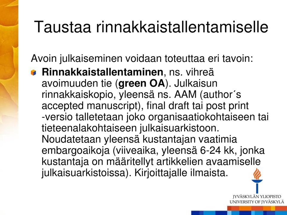 AAM (author s accepted manuscript), final draft tai post print -versio talletetaan joko organisaatiokohtaiseen tai