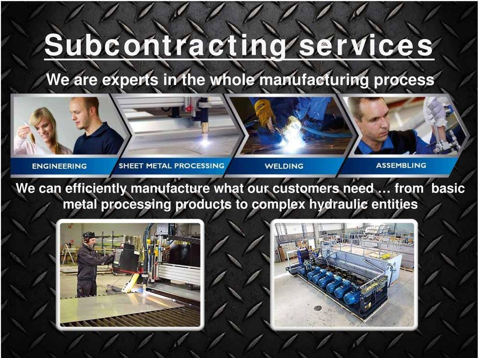 manufacture what our customers need from basic