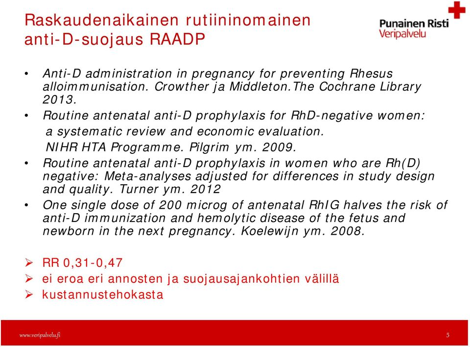 Routine antenatal anti-d prophylaxis in women who are Rh(D) negative: Meta-analyses adjusted for differences in study design and quality. Turner ym.