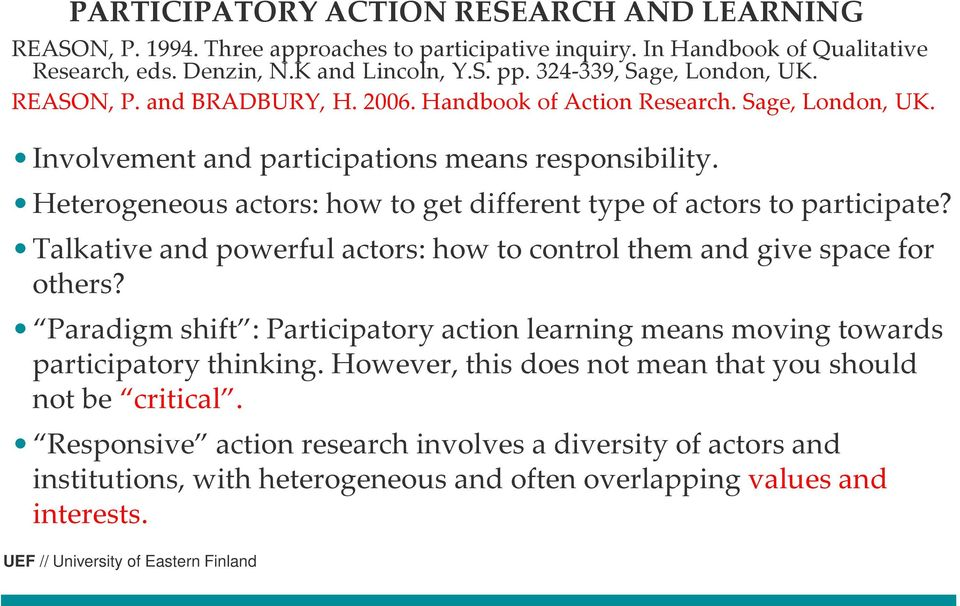 Heterogeneous actors: how to get different type of actors to participate? Talkative and powerful actors: how to control them and give space for others?