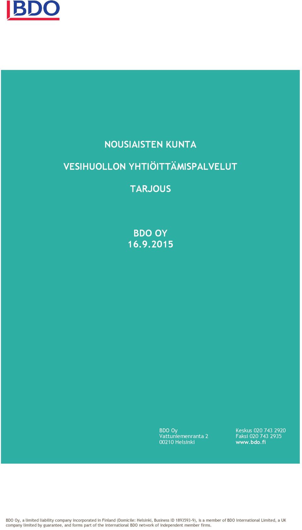 fi BDO Oy, a limited liability cmpany incrprated in Finland (Dmicile: Helsinki, Business ID