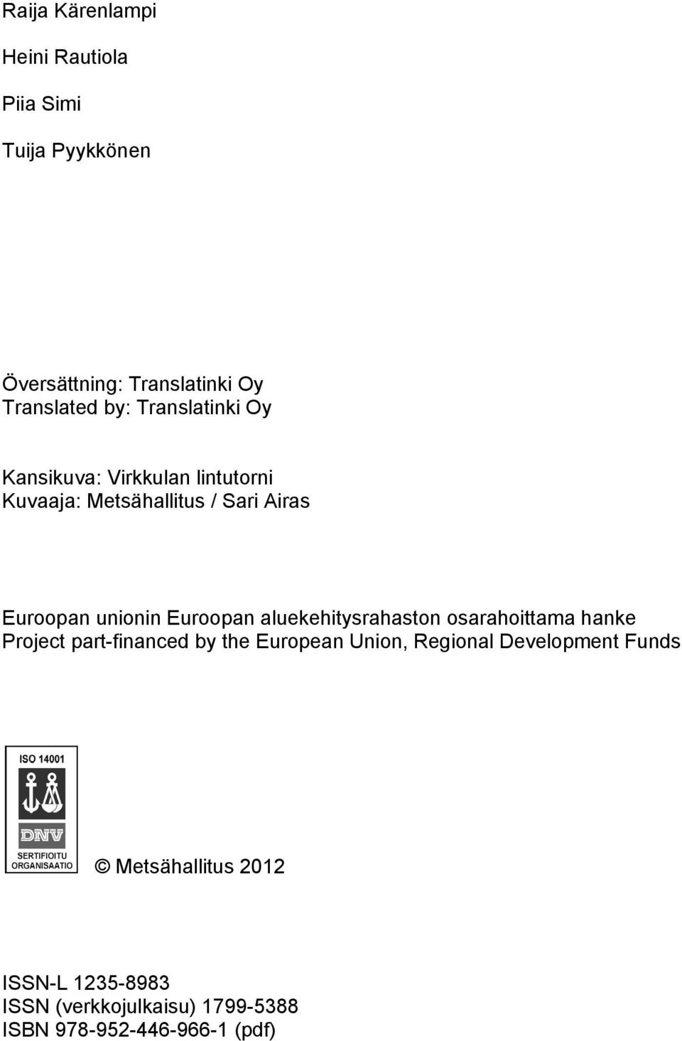 Euroopan aluekehitysrahaston osarahoittama hanke Project part-financed by the European Union, Regional