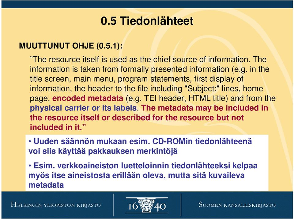 The metadata may be included in the resource itself or described for the resource but not included in it. Uuden säännön mukaan esim.