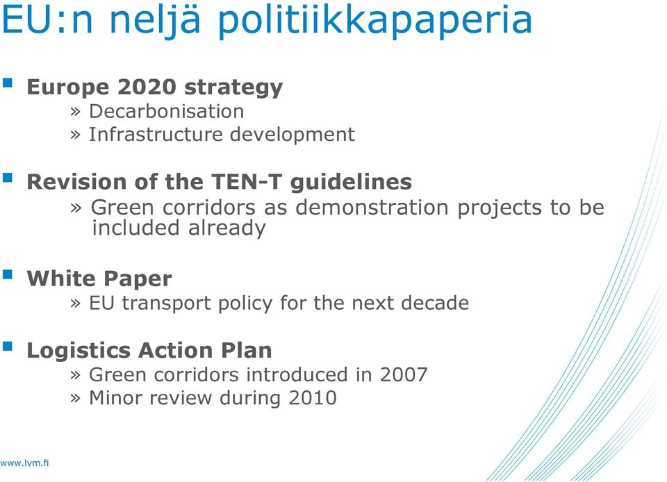 projects to be included already White Paper» EU transport policy for the next