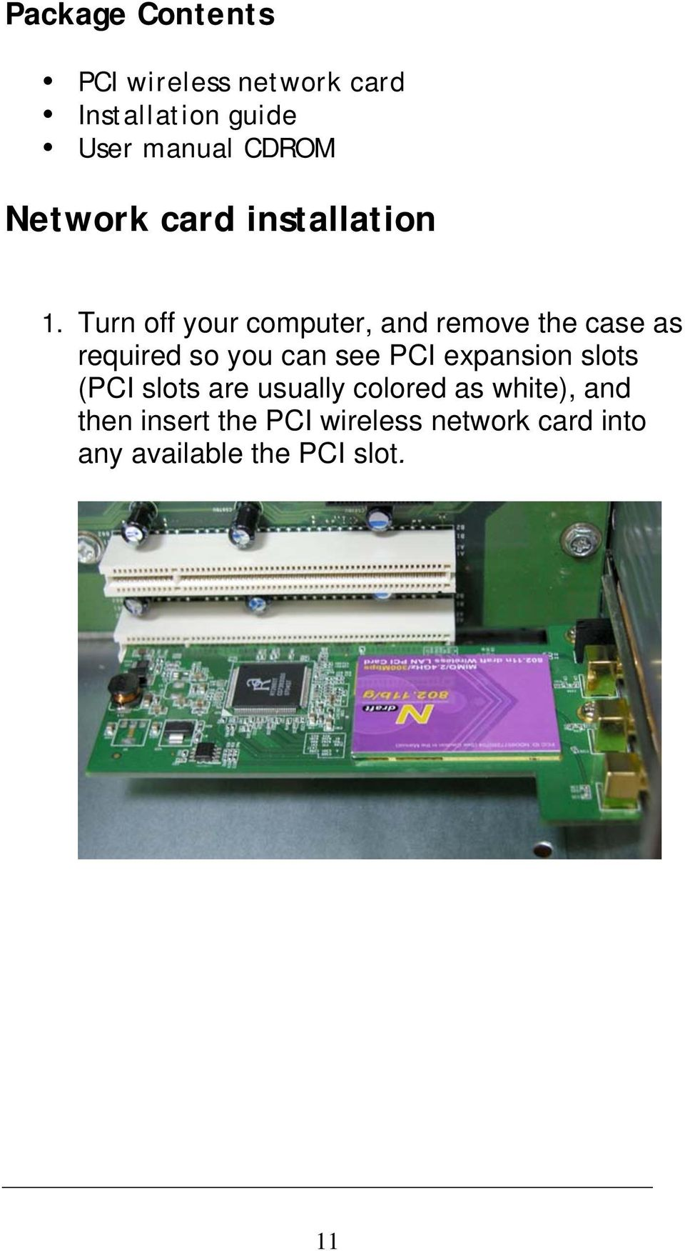 Turn off your computer, and remove the case as required so you can see PCI