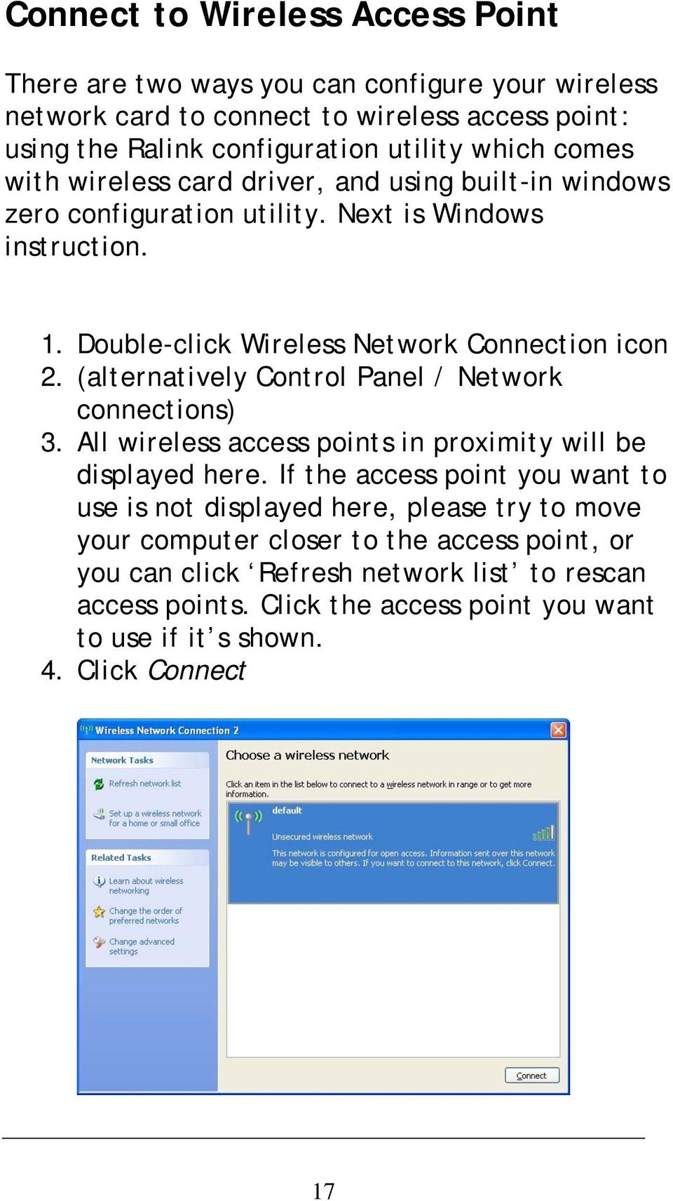 (alternatively Control Panel / Network connections) 3. All wireless access points in proximity will be displayed here.