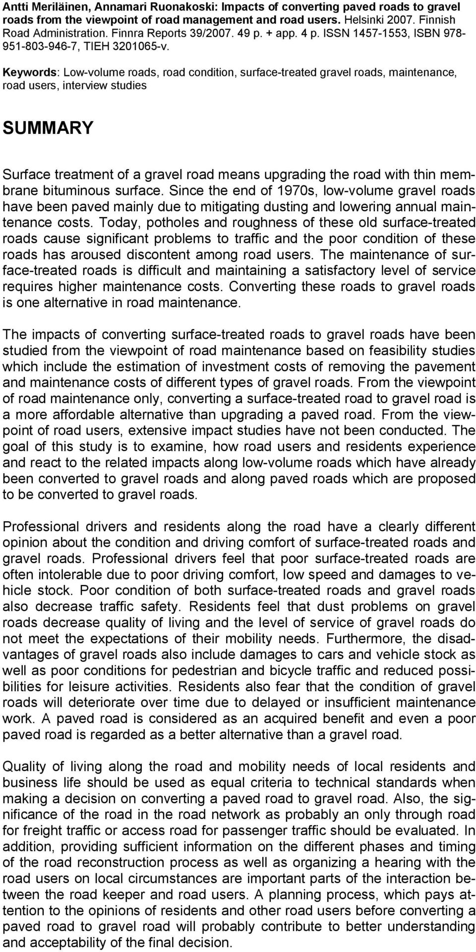 Keywords: Low-volume roads, road condition, surface-treated gravel roads, maintenance, road users, interview studies SUMMARY Surface treatment of a gravel road means upgrading the road with thin