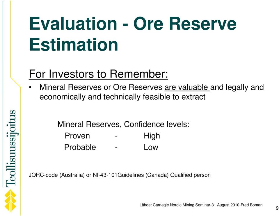 Mineral Reserves, Confidence levels: Proven - High Probable - Low JORC-code (Australia) or