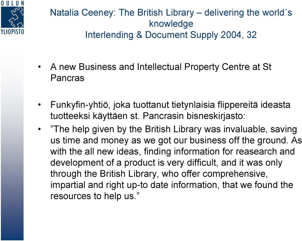 Pancrasin bisneskirjasto: The help given by the British Library was invaluable, saving us time and money as we got our business off the ground.