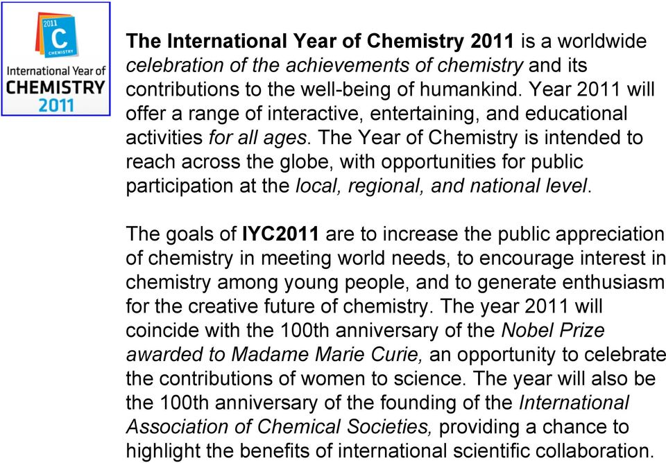 The Year of Chemistry is intended to reach across the globe, with opportunities for public participation at the local, regional, and national level.