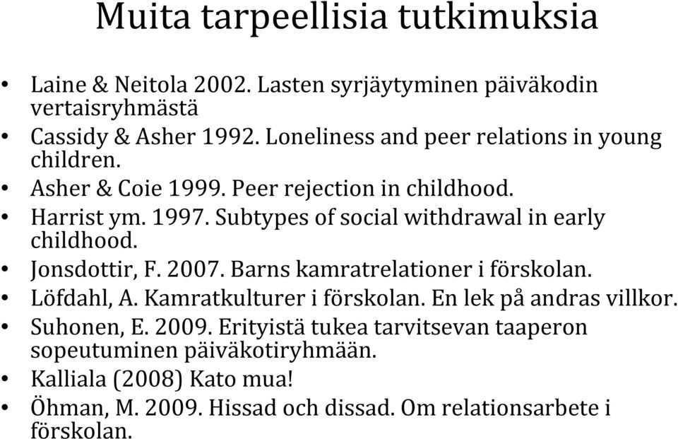 Subtypes of social withdrawal in early childhood. Jonsdottir, F. 2007. Barns kamratrelationer i förskolan. Löfdahl, A. Kamratkulturer i förskolan.