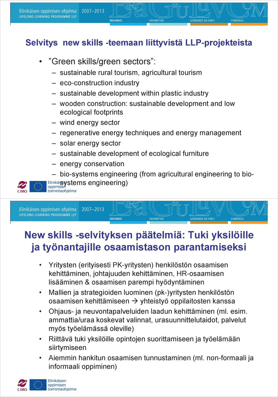 of ecological furniture energy conservation bio-systems engineering (from agricultural engineering to biosystems engineering) New skills -selvityksen päätelmiä: Tuki yksilöille ja työnantajille