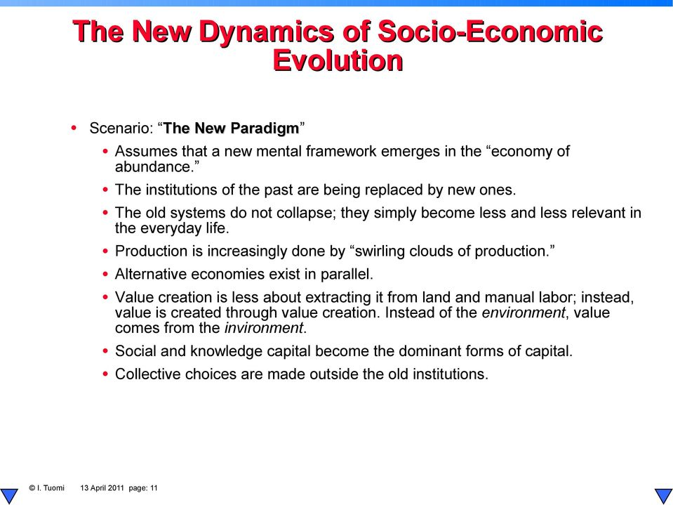 Production is increasingly done by swirling clouds of production. Alternative economies exist in parallel.