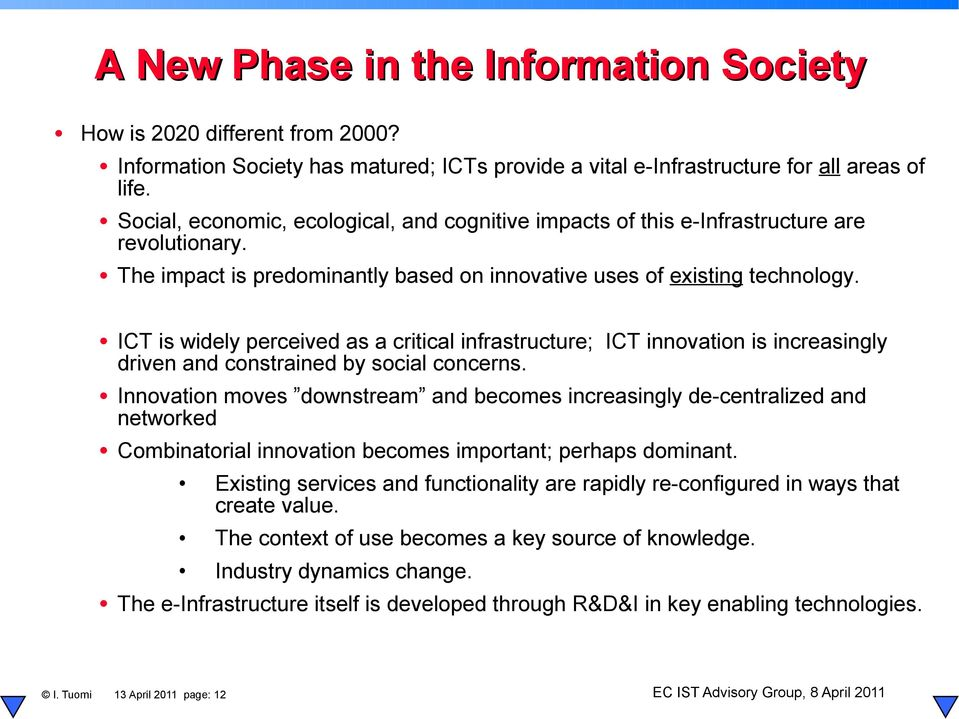 ICT is widely perceived as a critical infrastructure; ICT innovation is increasingly driven and constrained by social concerns.