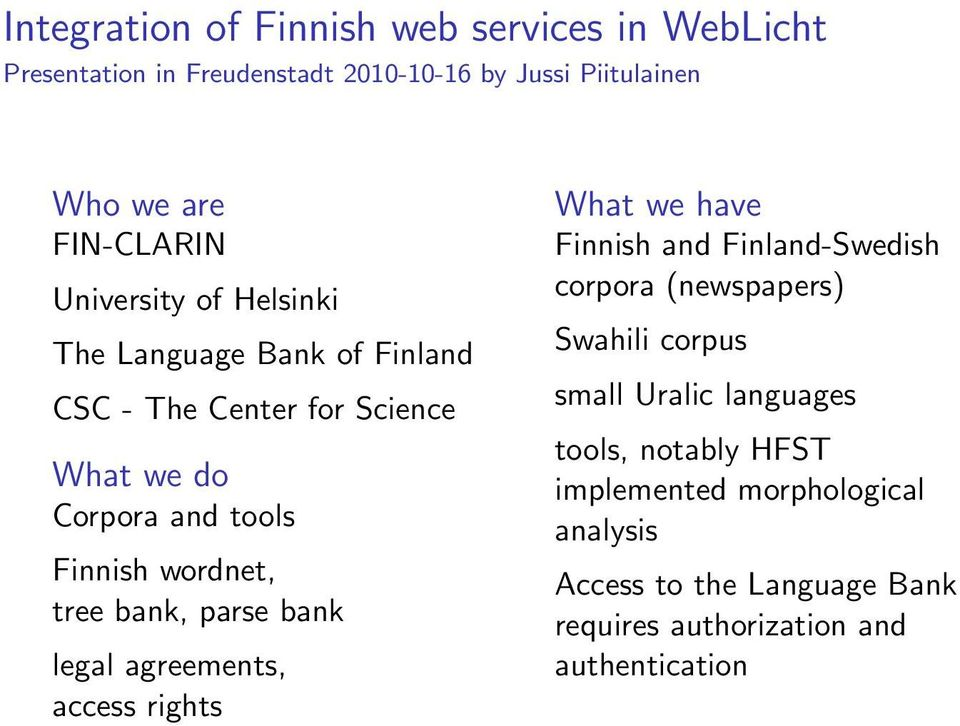 bank, parse bank legal agreements, access rights What we have Finnish and Finland-Swedish corpora (newspapers) Swahili corpus small