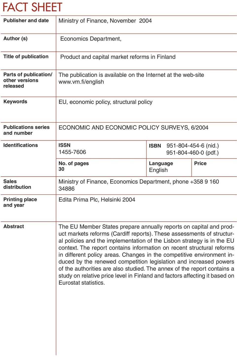fi /english Keywords EU, economic policy, structural policy Publications series and number ECONOMIC AND ECONOMIC POLICY SURVEYS, 6/2004 Identifications ISSN 1455-7606 ISBN 951-804-454-6 (nid.