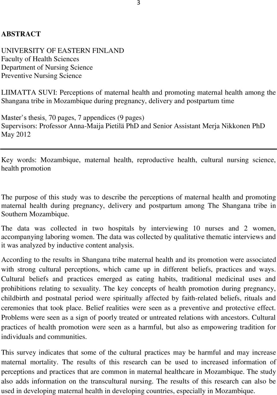 Assistant Merja Nikkonen PhD May 2012 Key words: Mozambique, maternal health, reproductive health, cultural nursing science, health promotion The purpose of this study was to describe the perceptions