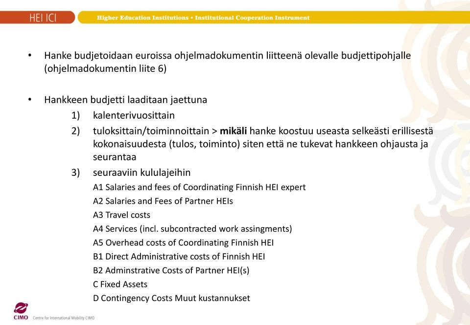 seuraaviin kululajeihin A1 Salaries and fees of Coordinating Finnish HEI expert A2 Salaries and Fees of Partner HEIs A3 Travel costs A4 Services (incl.