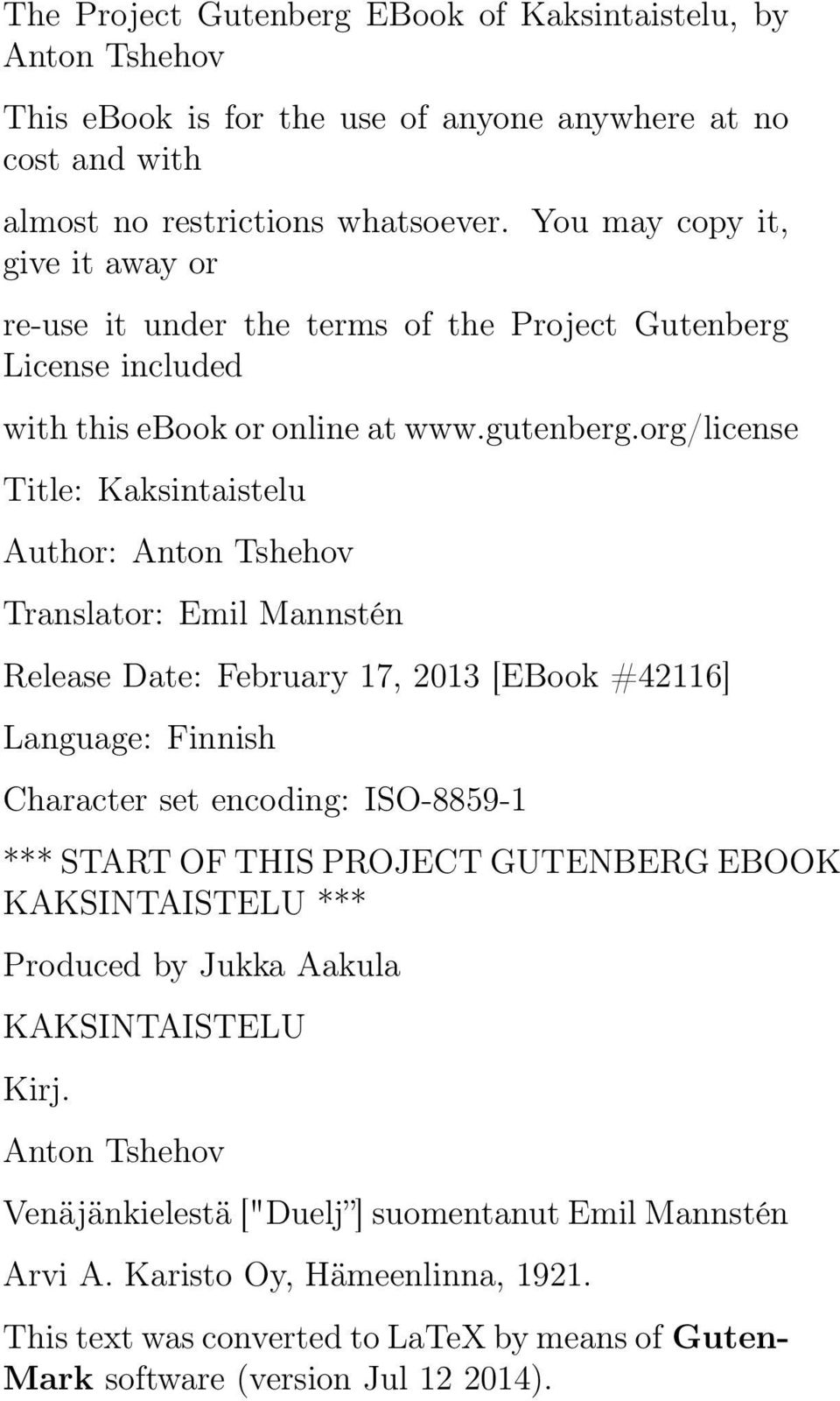 org/license Title: Kaksintaistelu Author: Anton Tshehov Translator: Emil Mannstén Release Date: February 17, 2013 [EBook #42116] Language: Finnish Character set encoding: ISO-8859-1 *** START OF
