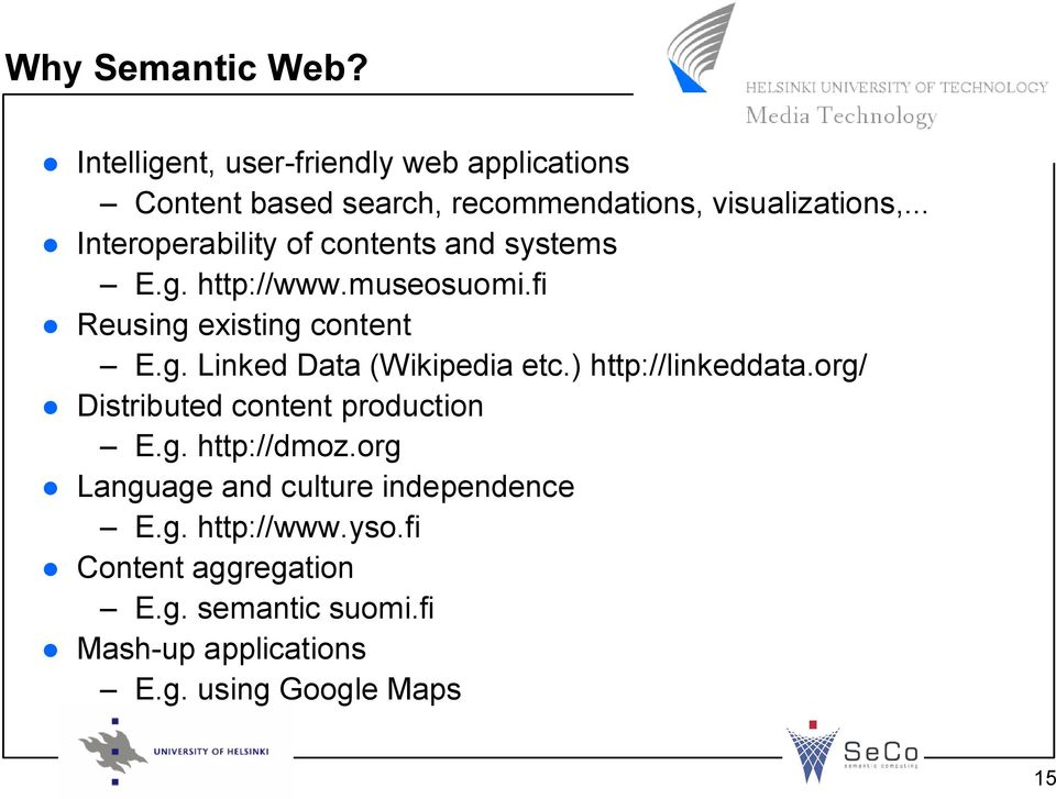 ) http://linkeddata.org/ Distributed content production E.g. http://dmoz.org Language and culture independence E.g. http://www.