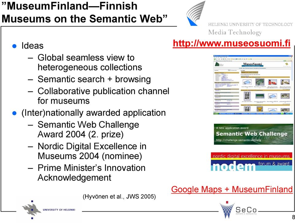 channel for museums (Inter)nationally awarded application Semantic Web Challenge Award 2004 (2.