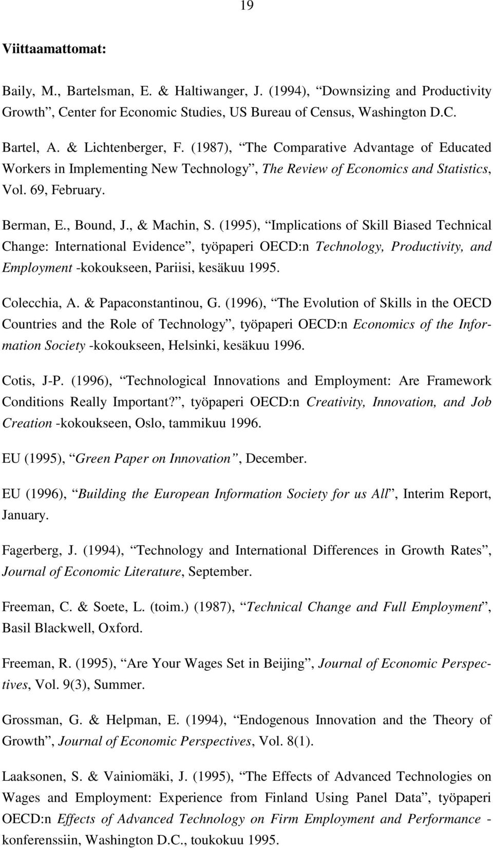 (1995), Implications of Skill Biased Technical Change: International Evidence, työpaperi OECD:n Technology, Productivity, and Employment -kokoukseen, Pariisi, kesäkuu 1995. Colecchia, A.