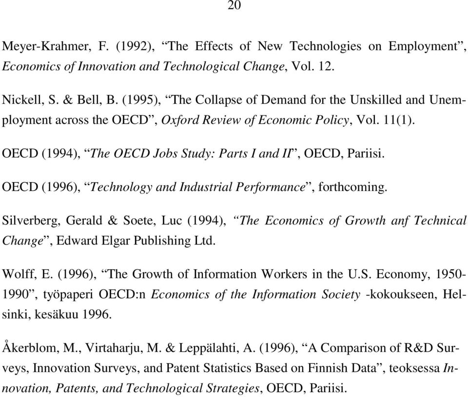 OECD (1996), Technology and Industrial Performance, forthcoming. Silverberg, Gerald & Soete, Luc (1994), The Economics of Growth anf Technical Change, Edward Elgar Publishing Ltd. Wolff, E.