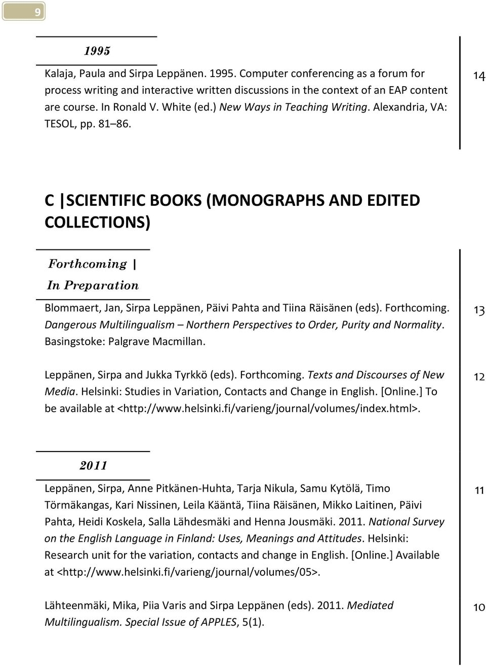 14 C SCIENTIFIC BOOKS (MONOGRAPHS AND EDITED COLLECTIONS) Forthcoming In Preparation Blommaert, Jan, Sirpa Leppänen, Päivi Pahta and Tiina Räisänen (eds). Forthcoming. Dangerous Multilingualism Northern Perspectives to Order, Purity and Normality.