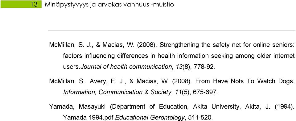 users.journal of health communication, 13(8), 778-92. McMillan, S., Avery, E. J., & Macias, W. (2008). From Have Nots To Watch Dogs.