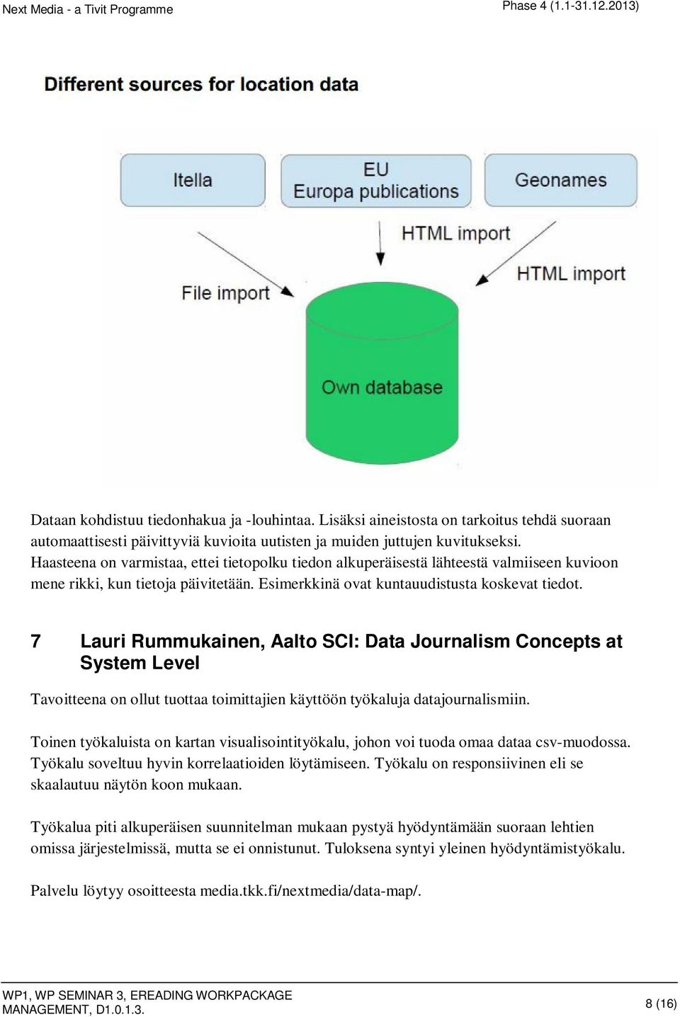 7 Lauri Rummukainen, Aalto SCI: Data Journalism Concepts at System Level Tavoitteena on ollut tuottaa toimittajien käyttöön työkaluja datajournalismiin.
