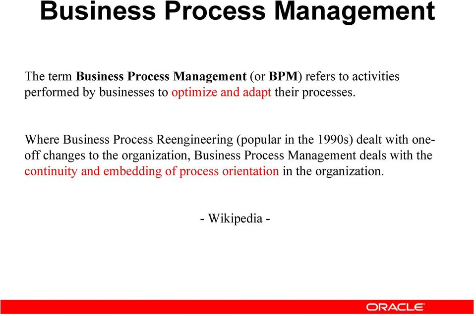 Where Business Process Reengineering (popular in the 1990s) dealt with oneoff changes to the
