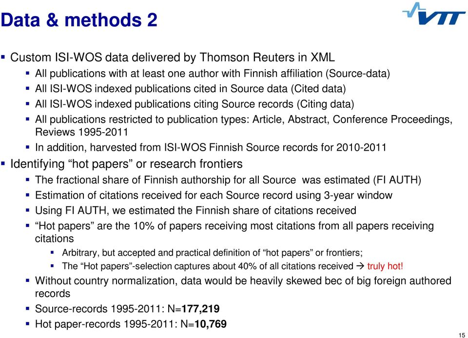 1995-2011 In addition, harvested from ISI-WOS Finnish Source records for 2010-2011 Identifying hot papers or research frontiers The fractional share of Finnish authorship for all Source was estimated