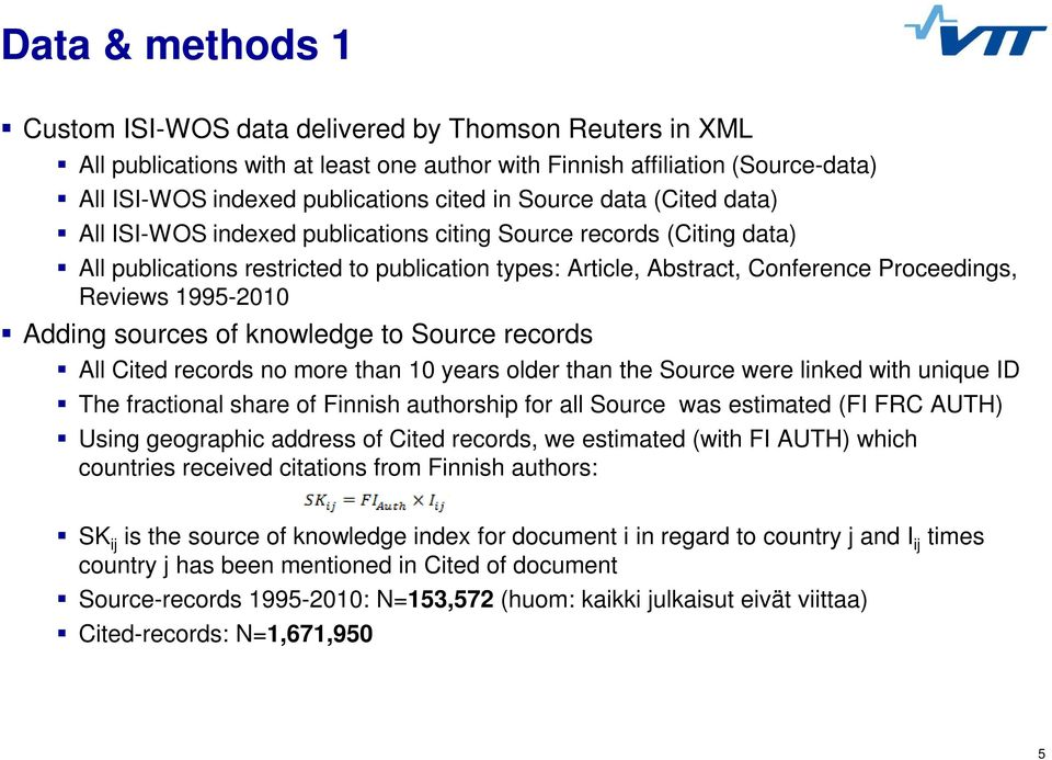 1995-2010 Adding sources of knowledge to Source records All Cited records no more than 10 years older than the Source were linked with unique ID The fractional share of Finnish authorship for all