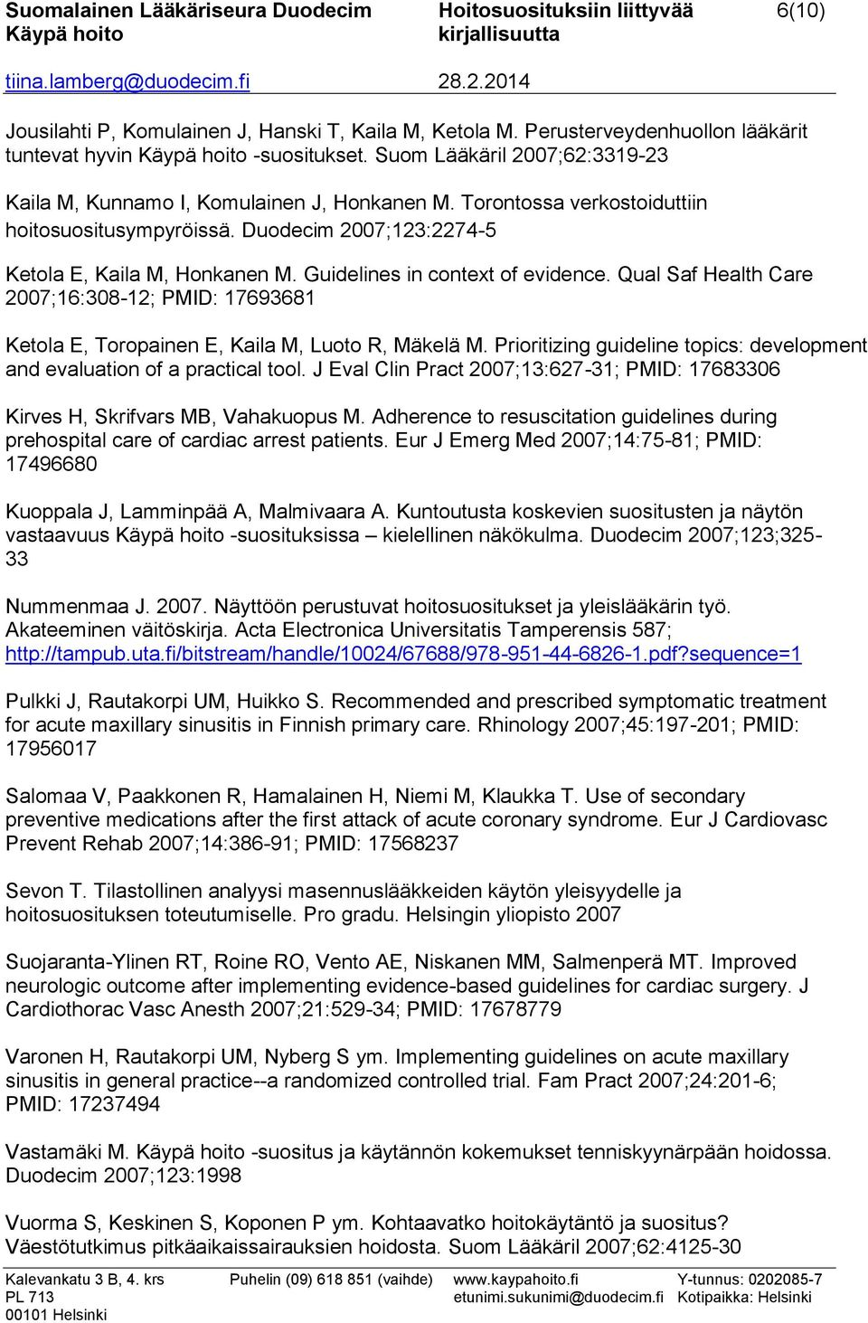 Guidelines in context of evidence. Qual Saf Health Care 2007;16:308-12; PMID: 17693681 Ketola E, Toropainen E, Kaila M, Luoto R, Mäkelä M.